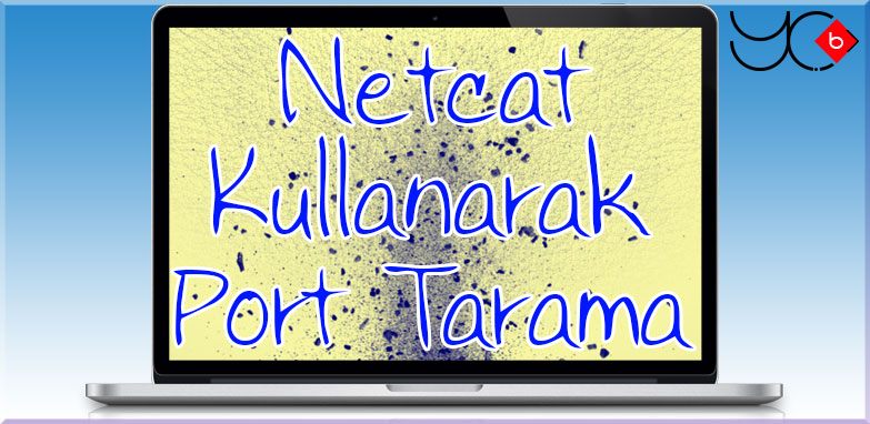 Photo of Netcat Kullanarak Port Tarama YeniÇağ